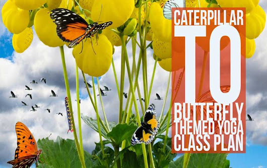 Free Caterpillar To Butterfly Theme Yoga Class Plan | GeorgeWatts.org