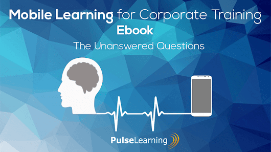 Free eBook: Mobile Learning For Corporate Training - The Unanswered Questions - eLearning Industry