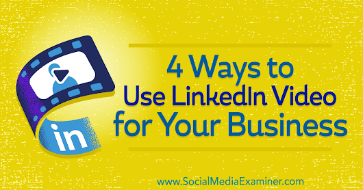 4 Ways to Use LinkedIn Video for Your Business : Social Media Examiner