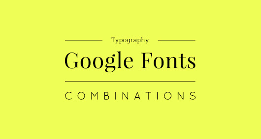 10 Great Google Font Combinations For Your Next Design Project