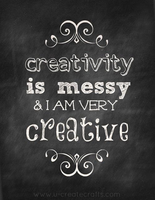 Creativity is messy.