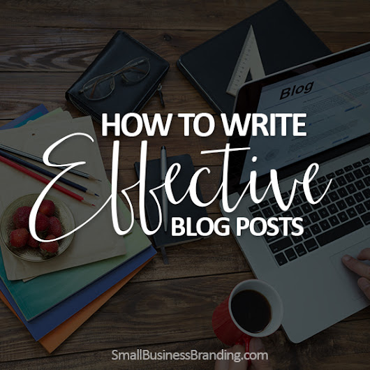 How to Write Effective Blog Posts - Small Business Branding