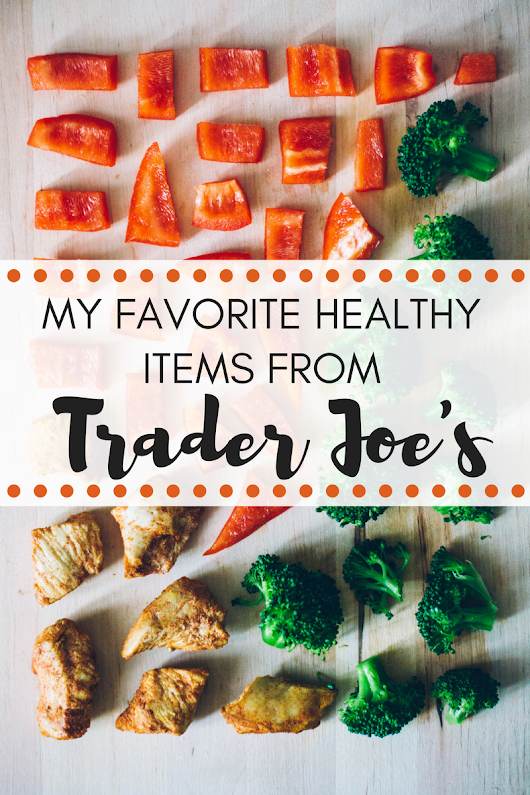 My Favorite Healthy Items from Trader Joe's - Working Mom Magic