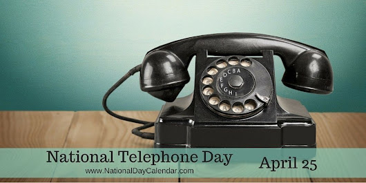 NATIONAL TELEPHONE DAY – April 25