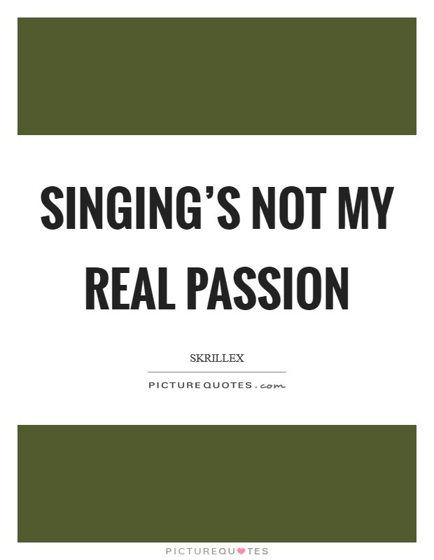 Singings Not My Real Passion Picture Quotes