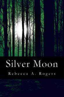 Silver Moon (Silver Moon, #1) By: Rebecca A. Rogers