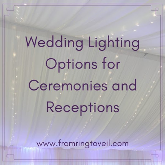 122 - Wedding Lighting Options for Ceremonies and Receptions | From Ring to Veil Wedding Planning Podcast