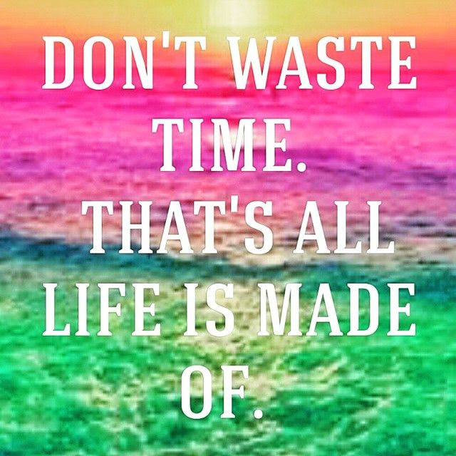 Dont Waste Timethats All Life Is Made Of Pictures Photos