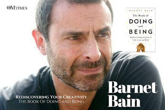 Barnet Bain: Rediscovering Your Creativity - OMTimes Magazine