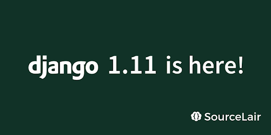 Django 1.11 has been released and is available on SourceLair | SourceLair Blog