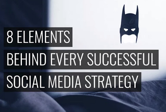 8 Elements Behind Every Successful Social Media Strategy
