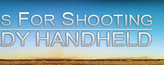 10 Tips for Shooting Steady Hand Held