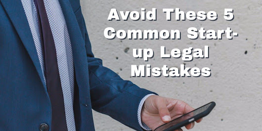Avoid These 5 Common Start-up Legal Mistakes