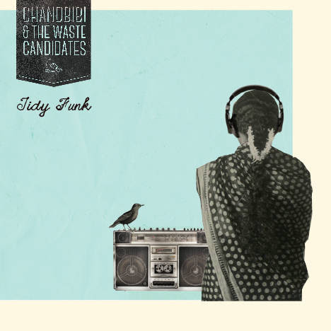Tidy Funk | Chandbibi and the Waste Candidates | OK Listen!