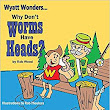 Why Don't Worms Have Heads?: Wood Rob, Thouless Rob: 9780986442810: Amazon.com: Books