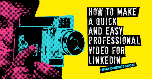 How to make a quick and easy professional video for LinkedIn (that doesn't suck)