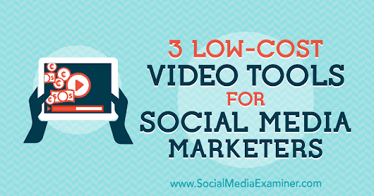 3 Low-Cost Video Tools for Social Media Marketers