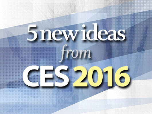 Looking to the future: 5 new ideas from CES 2016