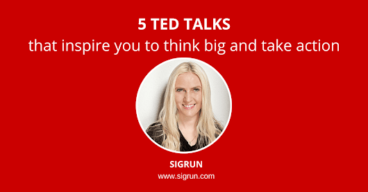 5 TED Talks that inspire you to think big and change your life - SIGRUN