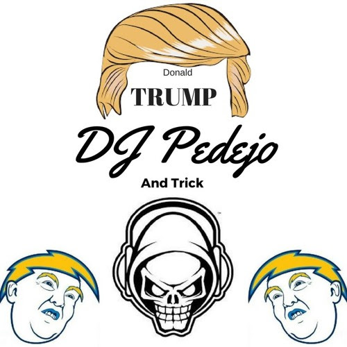 Donald TRUMP by DJ Pedejo and Trick