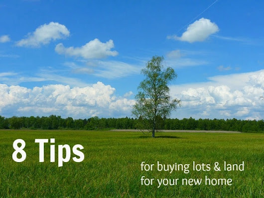 8 Tips for Buying Residential Lots & Land for a New Home