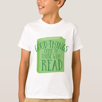 good things come to those who read T-Shirt