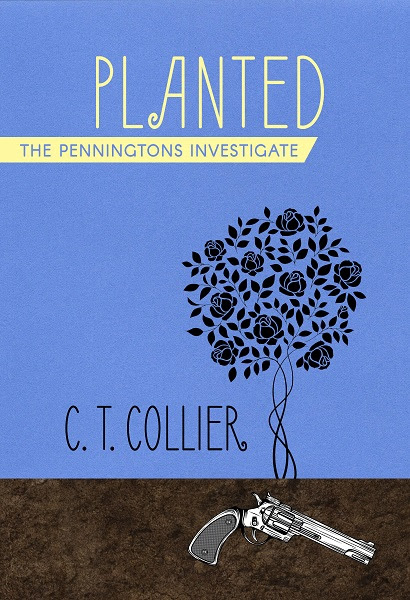 Spotlight on PLANTED: The Penningtons Investigate, Book 1 by C.T. Collier
