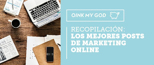 20 posts de Marketing Digital que debes leer sí o sí - recopilación by Oink my God