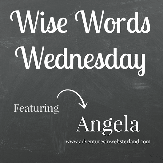 Wise Words Wednesday with Angela