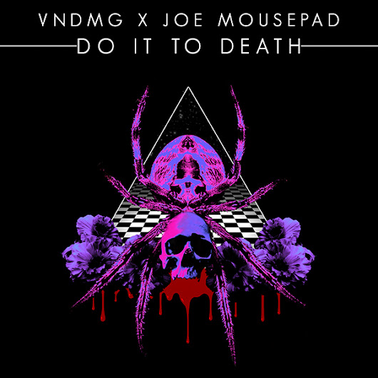 "New track from VNDMG and Joe Mousepad - ""Do it to Death"""