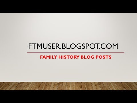 Family History Blog Posts and Family Tree Maker
