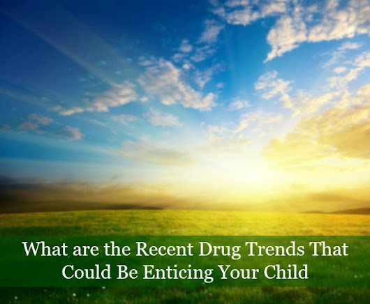 What are the Recent Drug Trends that Could be Enticing Your Child?