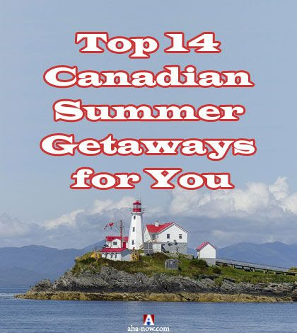 Top 14 Canadian Summer Getaways for You | Aha!NOW