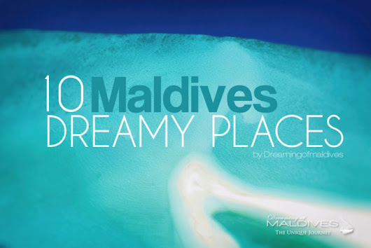 10 Amazing Dreamy Places in Maldives