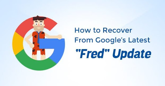 "How to Recover From Google's Latest ""Fred"" Update"