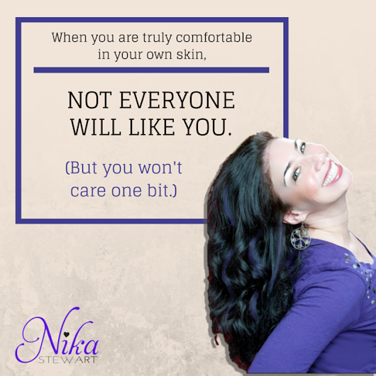 "Nika Stewart on Twitter: ""When you are truly comfortable in your own skin, not everyone will like you. But you won't care one bit. """