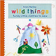 Wild Things: Funky Little Clothes To Sew: : Kirsty Hartley: 9780297871255: Books