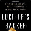 Amazon.com: Lucifer's Banker: The Untold Story of How I Destroyed Swiss Bank Secrecy (9781626343719): Bradley C. Birkenfeld: Books