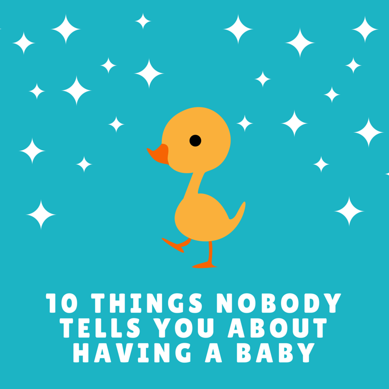 10 Things Nobody Tells You About Having A Baby