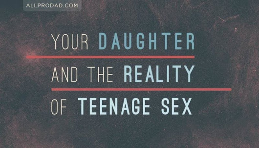 Your Daughter and the Reality of Teenage Sex - All Pro Dad