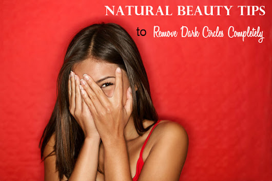 Natural Beauty Tips to Remove Dark Circles Completely - Stylish Walks