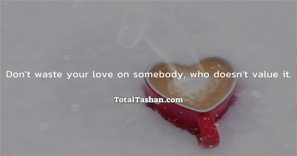 Dont Waste Your Love On Somebody Love Messages Total Tashan