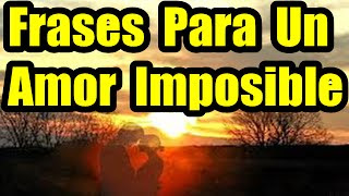 Frases De Amor Hermosas Frases Para Un Amor Imposible