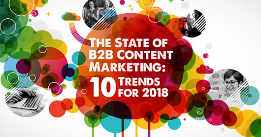Have You Heard? These 10 B2B Content Marketing Trends Are Going To Be Big(ger) In 2018
