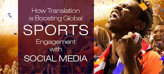 How Translation is Boosting Global Sports Engagement with Social Media - K International