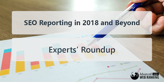 SEO Reporting in 2018 and Beyond - Experts' Roundup - AWR