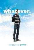 Title: Whatever.: Or How Junior Year Became Totally F$@cked, Author: S. J. Goslee