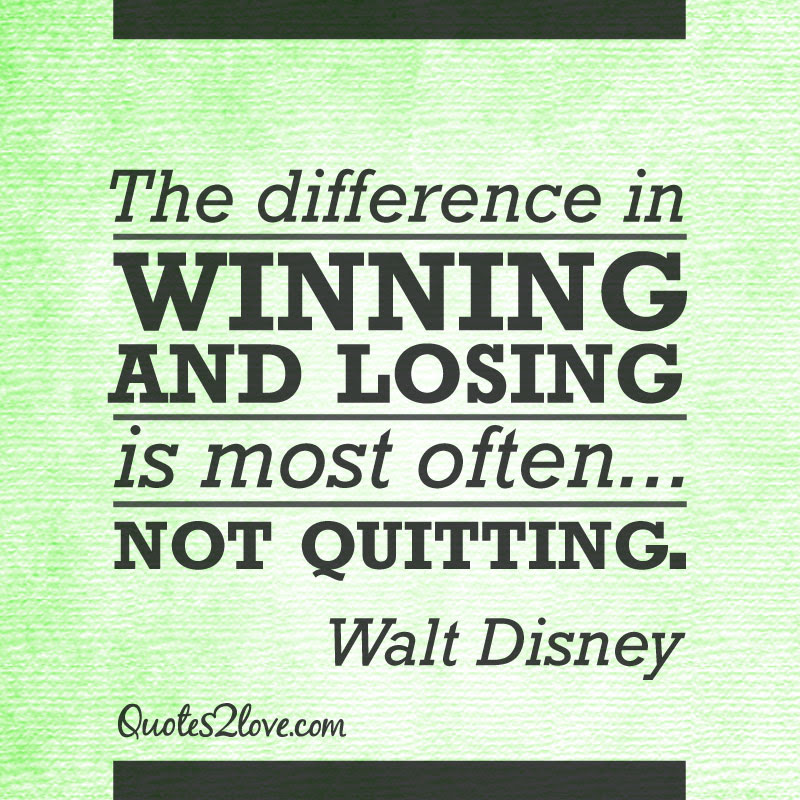 The Difference In Winning And Losing Is Most Often Not Quitting