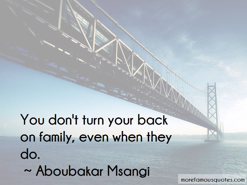 You Dont Turn Your Back On Family Quotes Top 1 Quotes About You