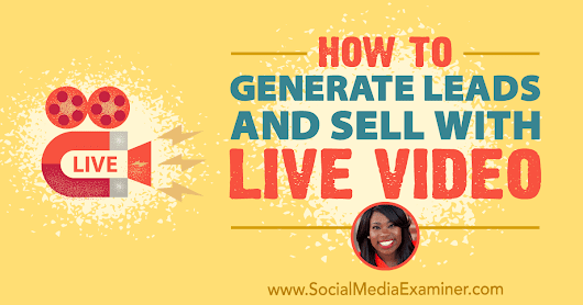 How to Generate Leads and Sell With Live Video : Social Media Examiner